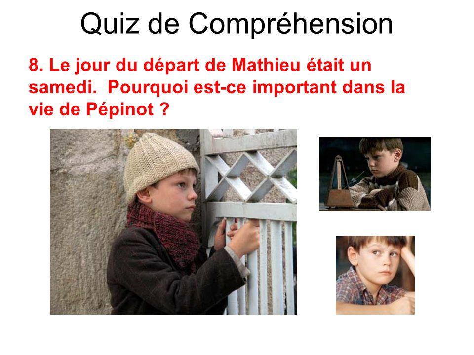 Quiz de Compréhension 8. Le jour du départ de Mathieu était un samedi. Pourquoi est-ce important dans la vie de Pépinot ?