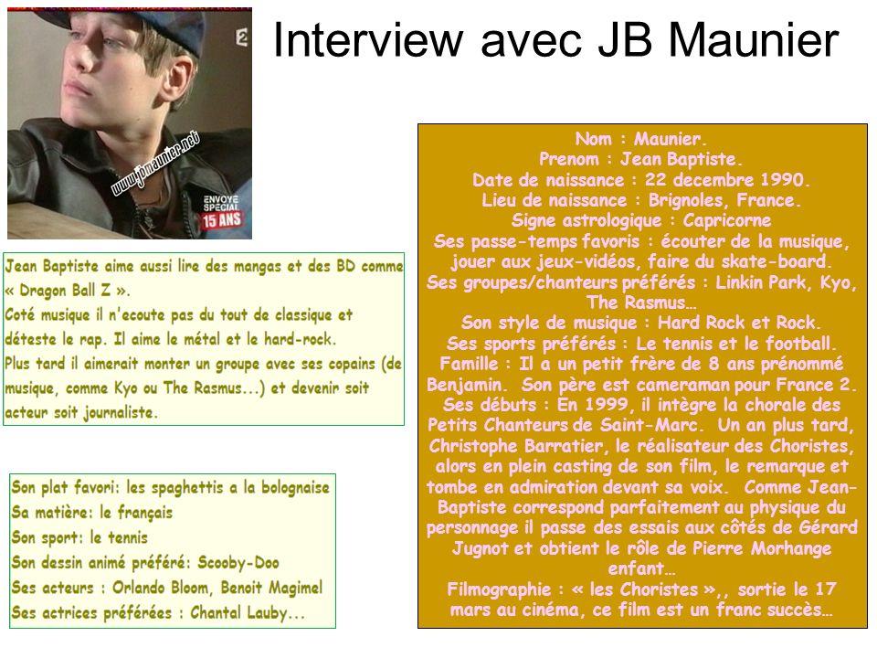 Interview avec JB Maunier Nom : Maunier. Prenom : Jean Baptiste. Date de naissance : 22 decembre 1990. Lieu de naissance : Brignoles, France. Signe as