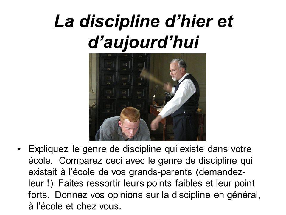 La discipline dhier et daujourdhui Expliquez le genre de discipline qui existe dans votre école. Comparez ceci avec le genre de discipline qui existai