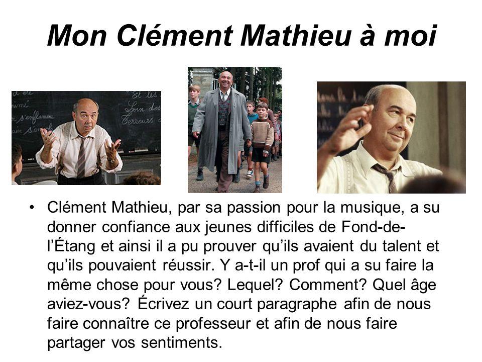 Mon Clément Mathieu à moi Clément Mathieu, par sa passion pour la musique, a su donner confiance aux jeunes difficiles de Fond-de- lÉtang et ainsi il