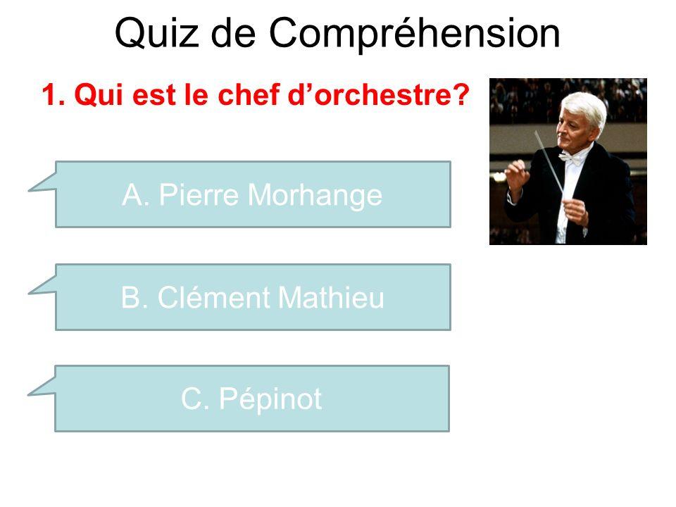 Quiz de Compréhension 1. Qui est le chef dorchestre? A. Pierre Morhange B. Clément Mathieu C. Pépinot