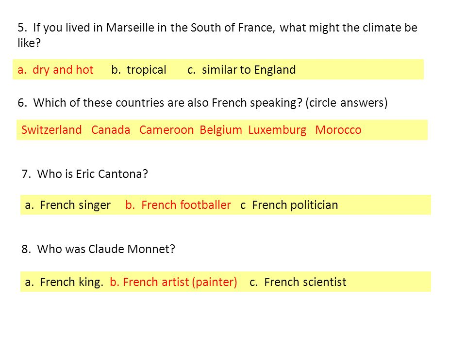 5. If you lived in Marseille in the South of France, what might the climate be like? a. dry and hot b. tropical c. similar to England 6. Which of thes