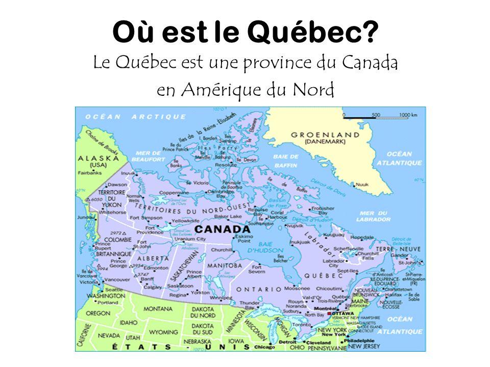 Où est le Québec? Le Québec est une province du Canada en Amérique du Nord