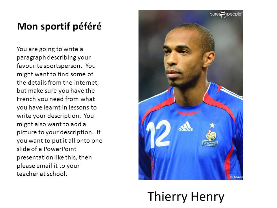 Mon sportif péféré You are going to write a paragraph describing your favourite sportsperson. You might want to find some of the details from the inte