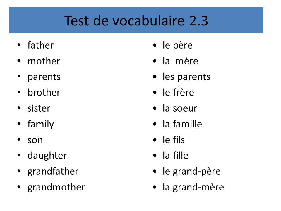 Test de vocabulaire 2.3 father mother parents brother sister family son daughter grandfather grandmother le père la mère les parents le frère la soeur