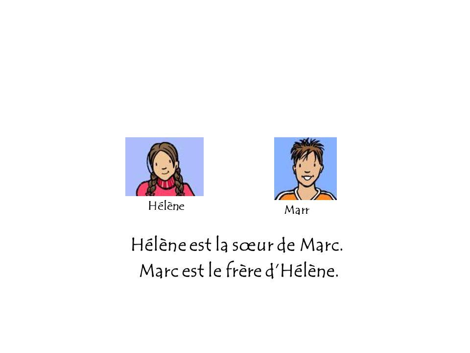 Hélène Marr Marc est le frère dHélène. Hélène est la sœur de Marc.