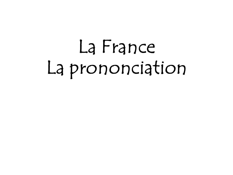 La France La prononciation