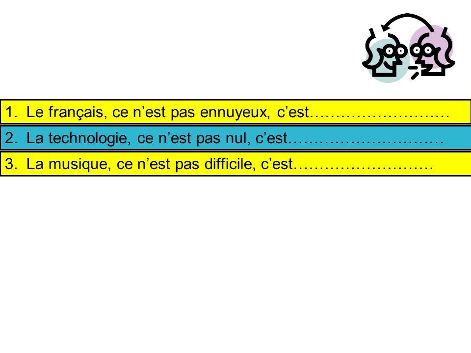 1.Le français, ce nest pas ennuyeux, cest……………………… 2.