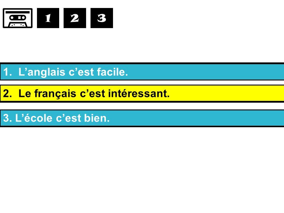1. Le français, ce nest pas ennuyeux, cest……………………… 2. La technologie, ce nest pas nul, cest………………………… 3. La musique, ce nest pas difficile, cest……………