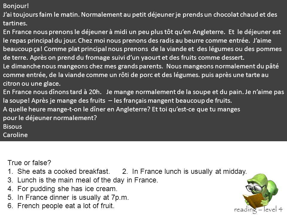 Change these phrases.En France le déjeuner est à midi.