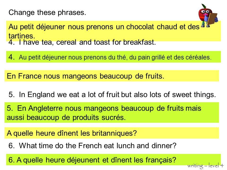 Change these phrases.Au petit déjeuner nous prenons un chocolat chaud et des tartines.