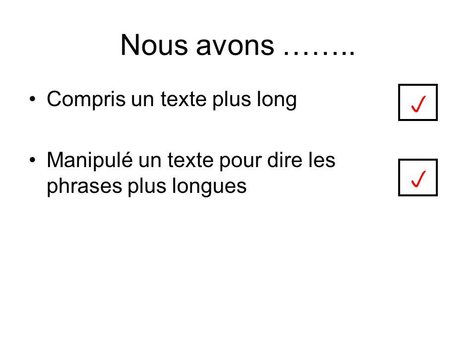 Nous avons …….. Compris un texte plus long Manipulé un texte pour dire les phrases plus longues