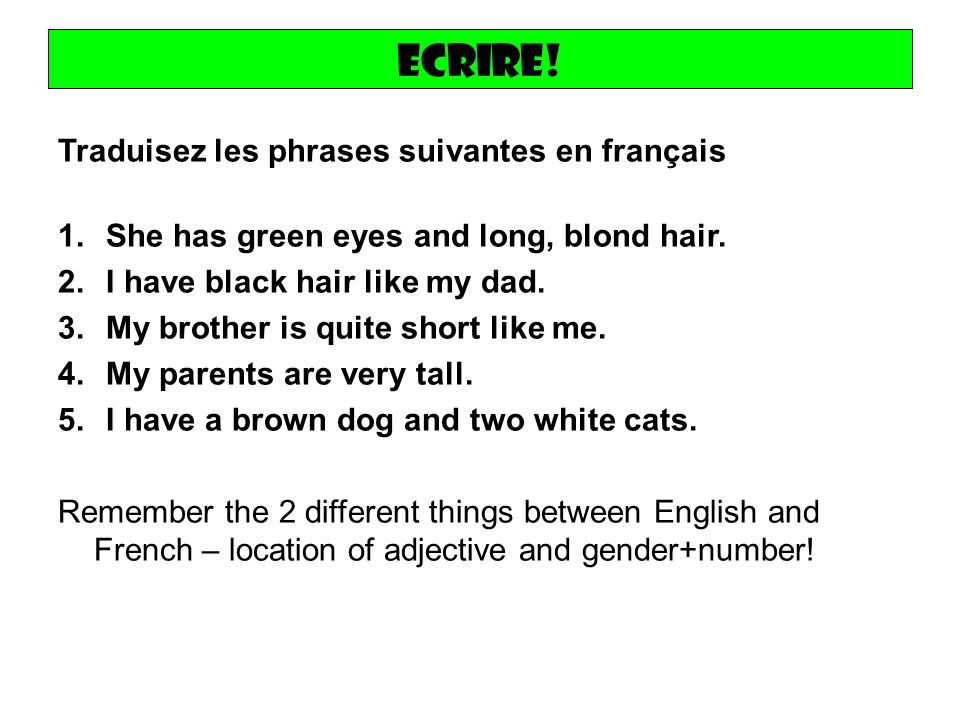 Ecrire. Traduisez les phrases suivantes en français 1.She has green eyes and long, blond hair.
