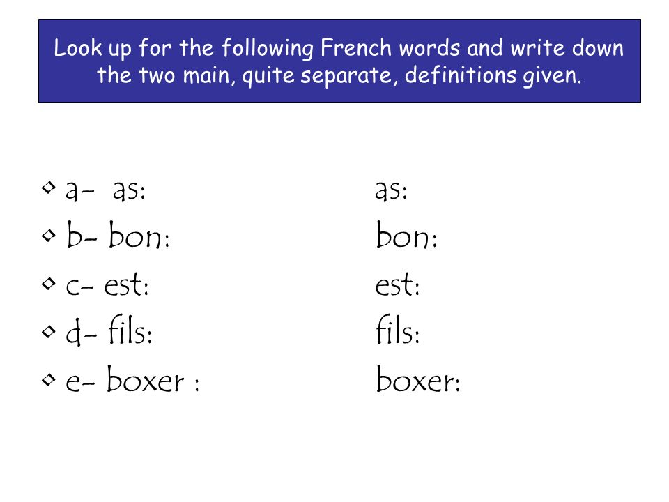 a- as: as: b- bon: bon: c- est: est: d- fils: fils: e- boxer : boxer: Look up for the following French words and write down the two main, quite separate, definitions given.