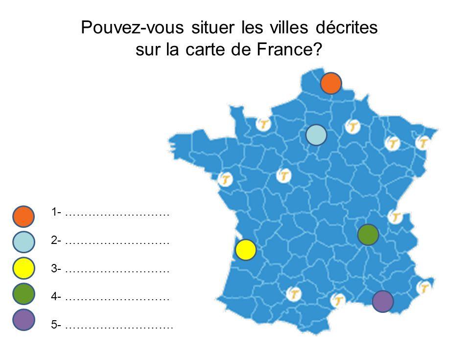 Pouvez-vous situer les villes décrites sur la carte de France? 1- ……………………… 2- ……………………… 3- ……………………… 4- ……………………… 5- ……………………….