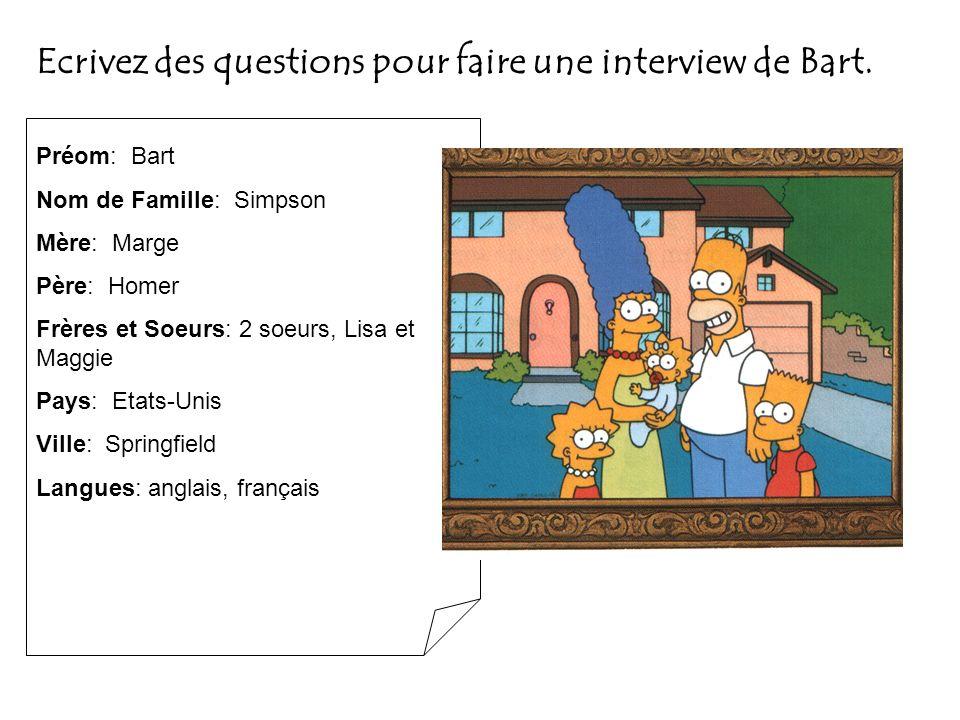 Préom: Bart Nom de Famille: Simpson Mère: Marge Père: Homer Frères et Soeurs: 2 soeurs, Lisa et Maggie Pays: Etats-Unis Ville: Springfield Langues: an