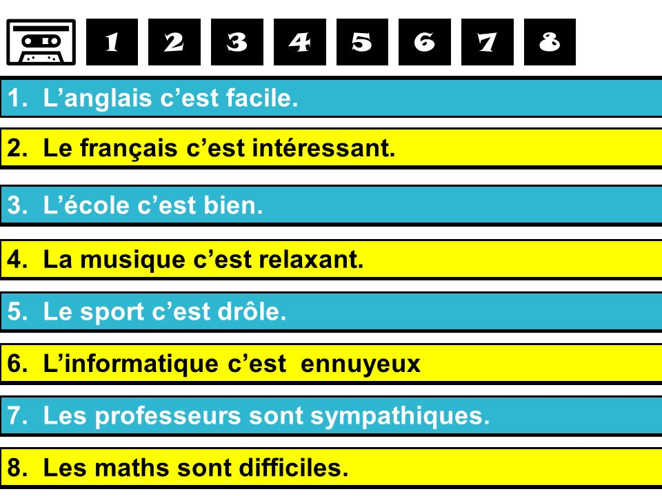 1. Le français, ce nest pas ennuyeux, cest……………………… 2. La technologie, ce nest pas nul cest………………………… 3. La musique, ce nest pas difficile, cest………………