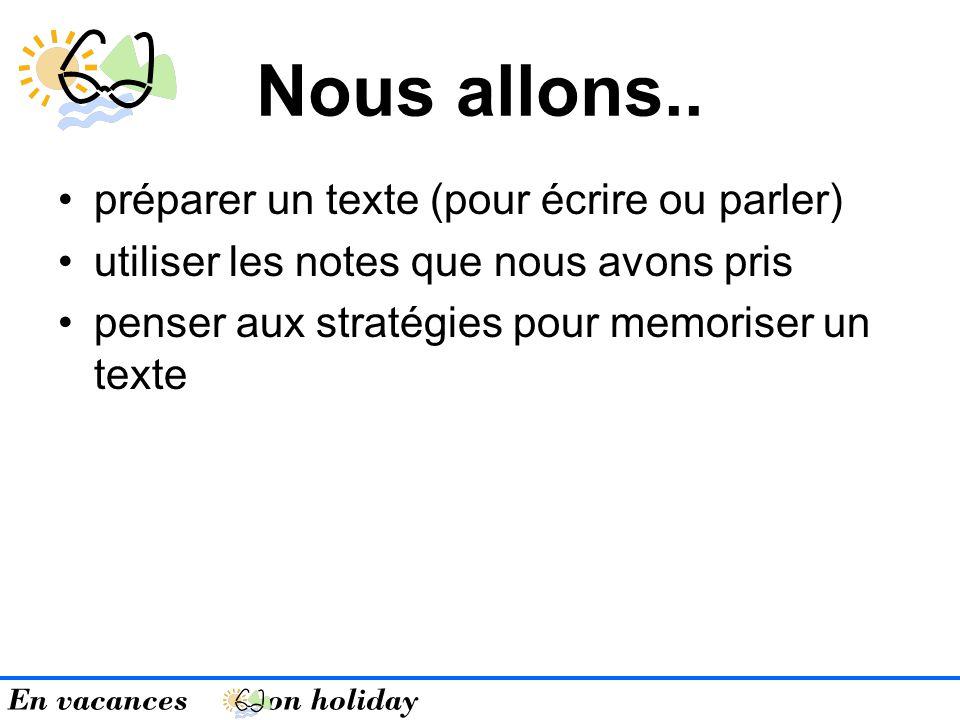 En vacances on holiday Nous allons.. préparer un texte (pour écrire ou parler) utiliser les notes que nous avons pris penser aux stratégies pour memor