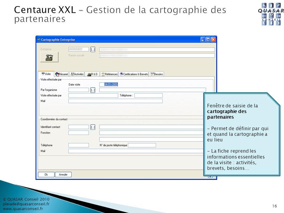 © QUASAR Conseil 2010 pleiade@quasarconseil.fr www.quasarconseil.fr 16 Fenêtre de saisie de la cartographie des partenaires - Permet de définir par qu