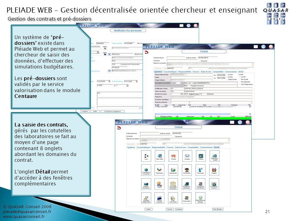 21 PLEIADE WEB – Gestion décentralisée orientée chercheur et enseignant © QUASAR Conseil 2009 pleiade@quasarconseil.fr www.quasarconseil.fr Gestion de