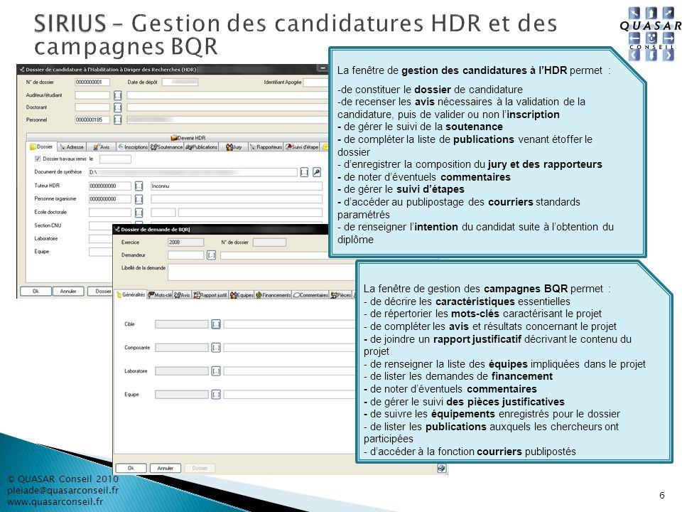6 © QUASAR Conseil 2010 pleiade@quasarconseil.fr www.quasarconseil.fr La fenêtre de gestion des candidatures à lHDR permet : -de constituer le dossier