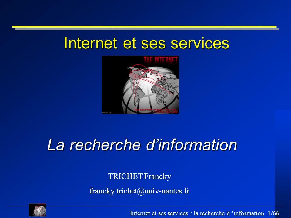 Internet et ses services : la recherche d information 1/66 Internet et ses services TRICHET Francky francky.trichet@univ-nantes.fr La recherche dinfor