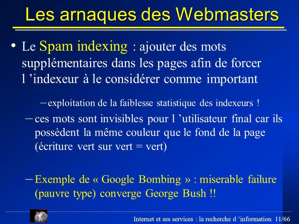 Internet et ses services : la recherche d information 11/66 Les arnaques des Webmasters Le Spam indexing : ajouter des mots supplémentaires dans les p