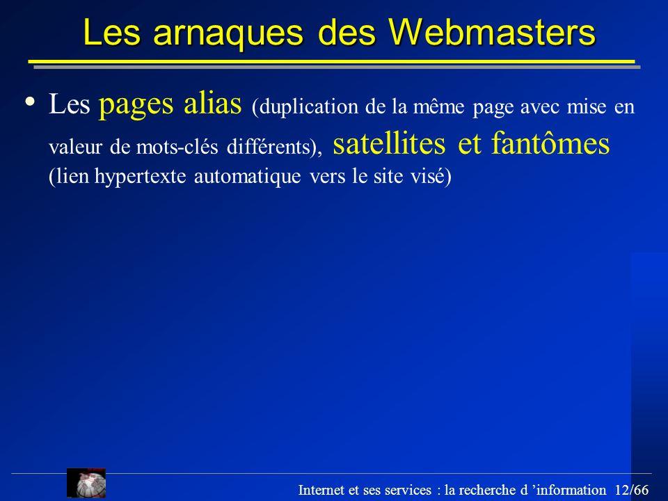 Internet et ses services : la recherche d information 12/66 Les arnaques des Webmasters Les pages alias (duplication de la même page avec mise en vale