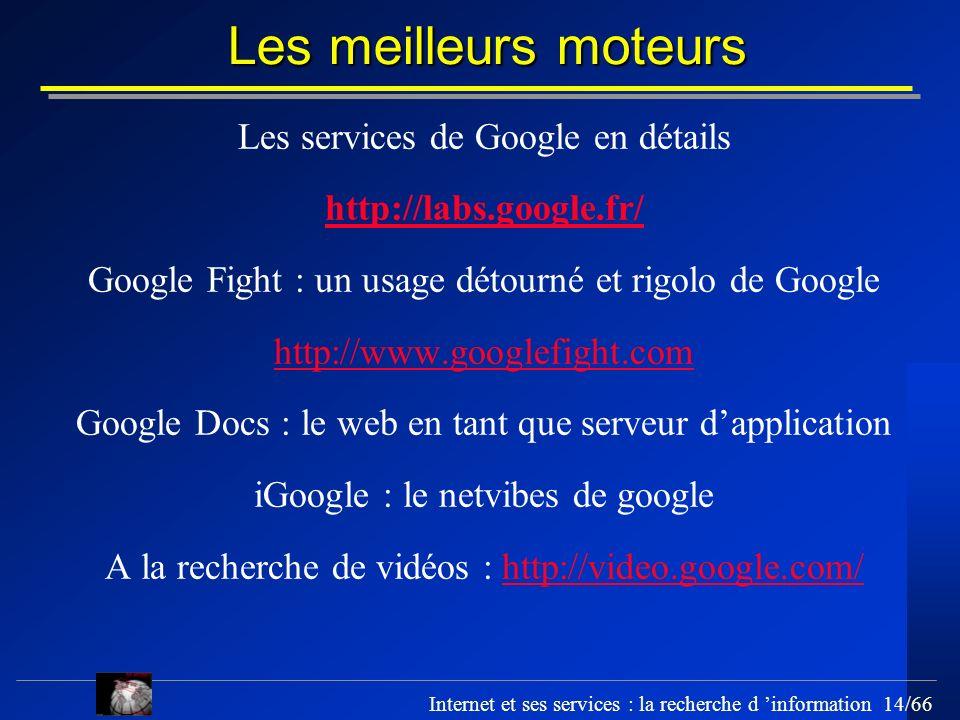 Internet et ses services : la recherche d information 14/66 Les meilleurs moteurs Les services de Google en détails http://labs.google.fr/ Google Figh