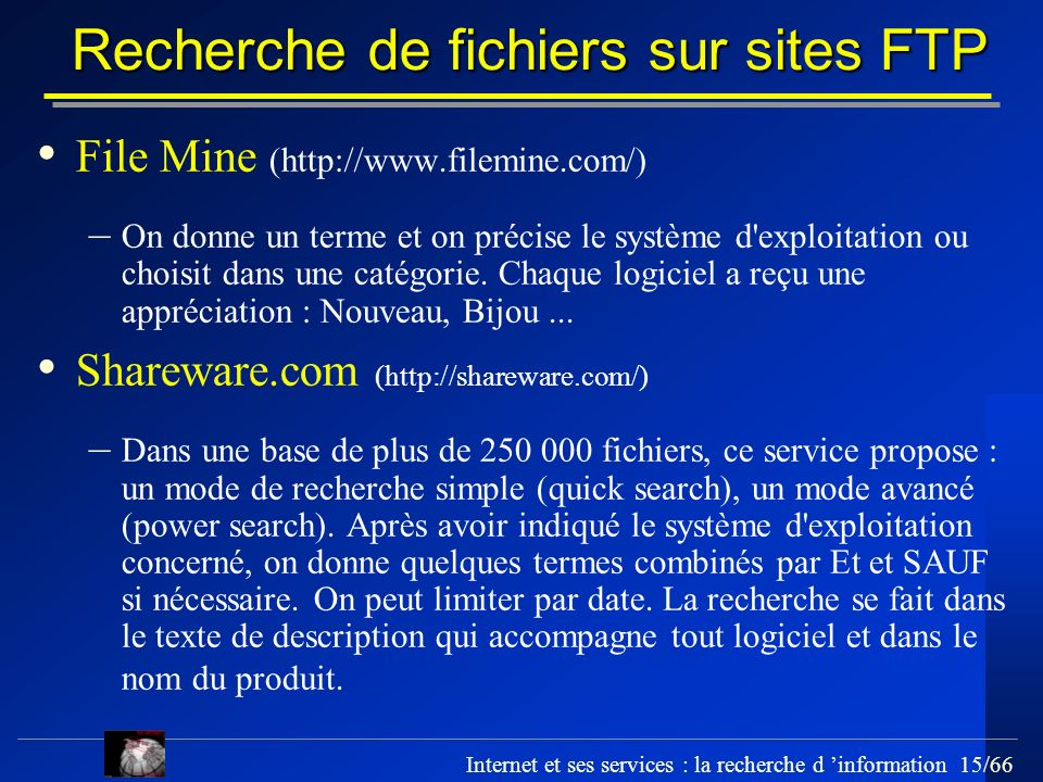 Internet et ses services : la recherche d information 15/66 Recherche de fichiers sur sites FTP File Mine (http://www.filemine.com/) – On donne un ter