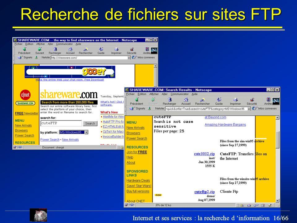 Internet et ses services : la recherche d information 16/66 Recherche de fichiers sur sites FTP