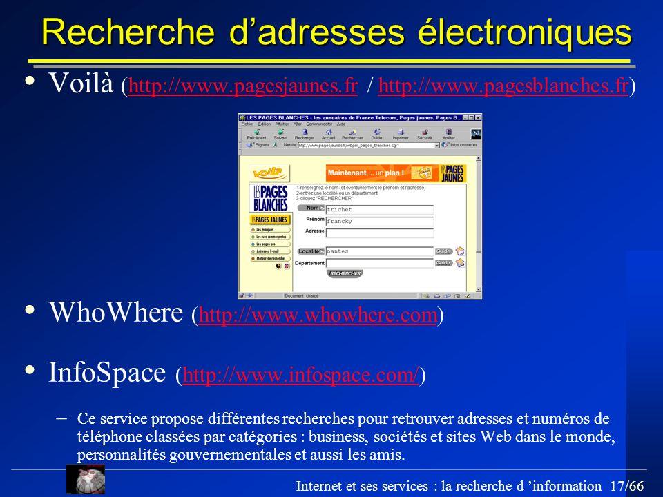 Internet et ses services : la recherche d information 17/66 Recherche dadresses électroniques Voilà (http://www.pagesjaunes.fr / http://www.pagesblanc