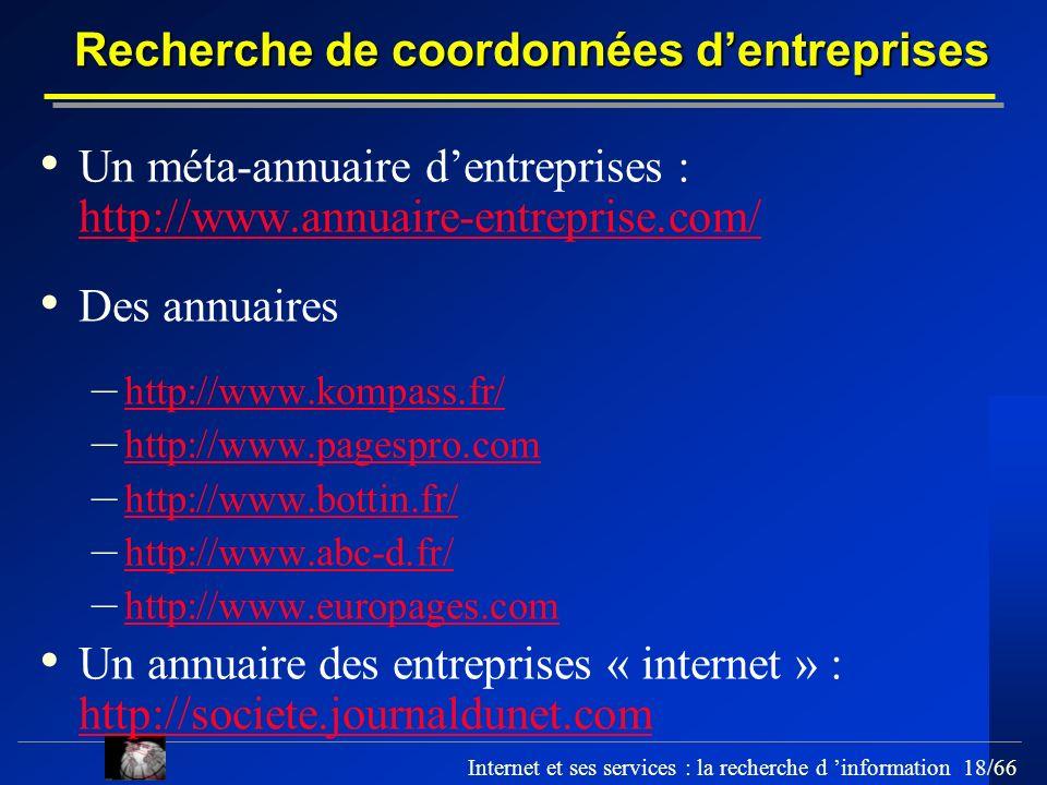 Internet et ses services : la recherche d information 18/66 Un méta-annuaire dentreprises : http://www.annuaire-entreprise.com/ http://www.annuaire-en