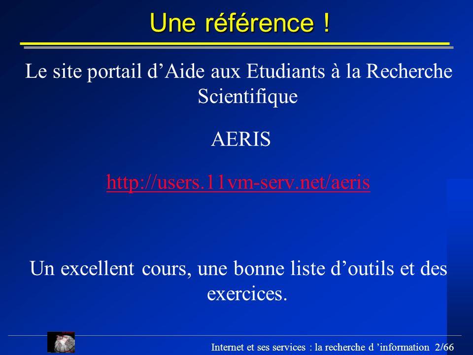 Internet et ses services : la recherche d information 2/66 Une référence ! Le site portail dAide aux Etudiants à la Recherche Scientifique AERIS http: