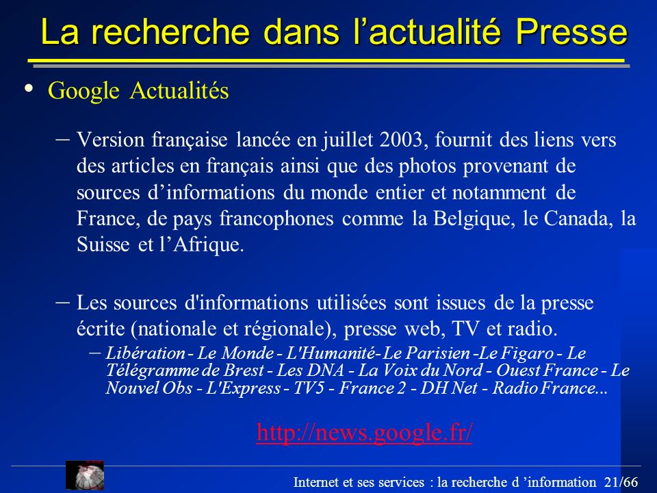 Internet et ses services : la recherche d information 21/66 La recherche dans lactualité Presse Google Actualités – Version française lancée en juille