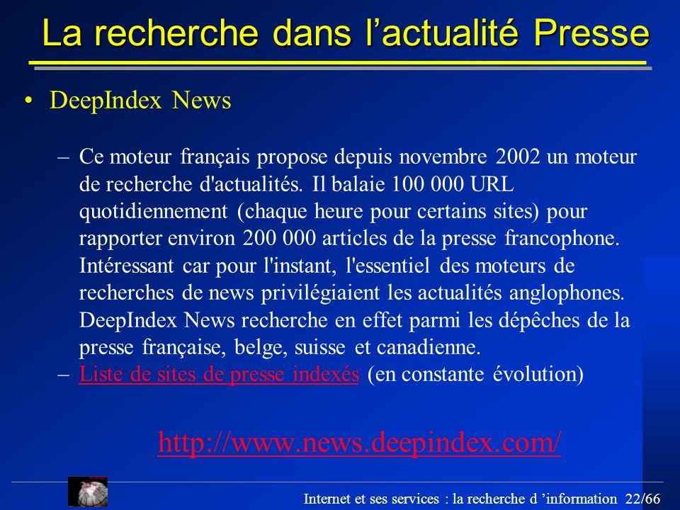 Internet et ses services : la recherche d information 22/66 La recherche dans lactualité Presse DeepIndex News –Ce moteur français propose depuis nove