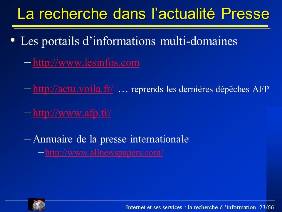 Internet et ses services : la recherche d information 23/66 La recherche dans lactualité Presse Les portails dinformations multi-domaines – http://www