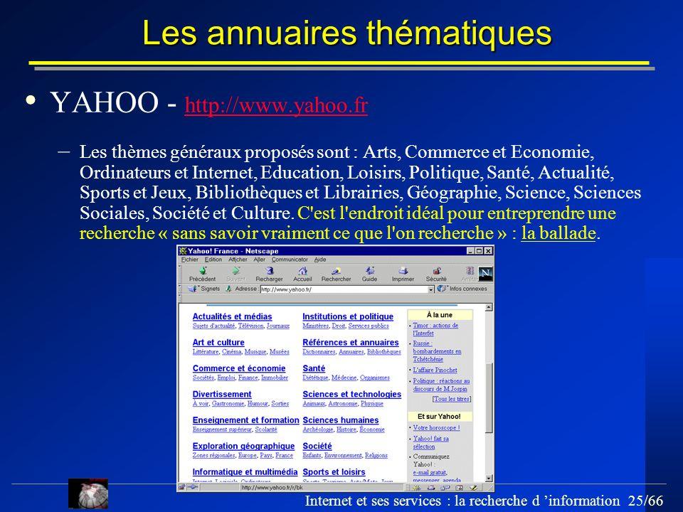 Internet et ses services : la recherche d information 25/66 Les annuaires thématiques YAHOO - http://www.yahoo.fr http://www.yahoo.fr – Les thèmes gén