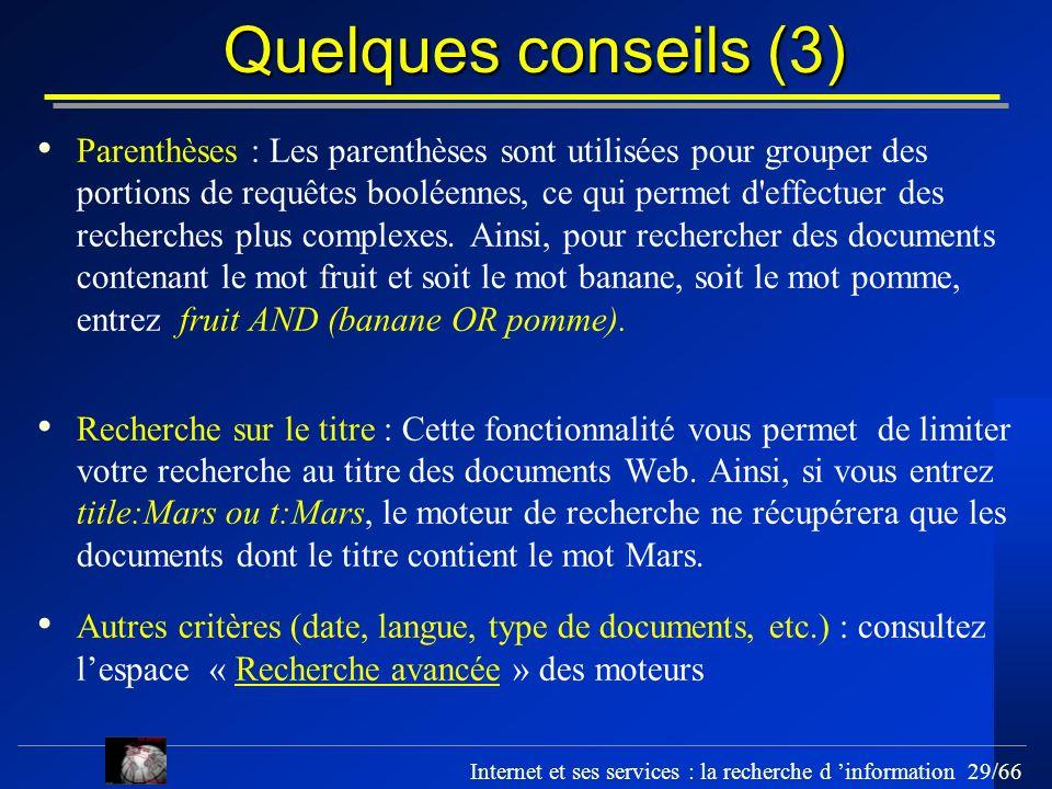 Internet et ses services : la recherche d information 29/66 Quelques conseils (3) Parenthèses : Les parenthèses sont utilisées pour grouper des portio