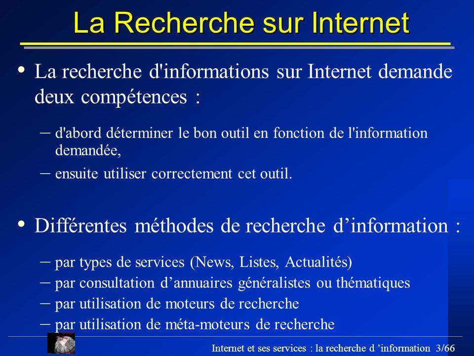 Internet et ses services : la recherche d information 3/66 La Recherche sur Internet La recherche d'informations sur Internet demande deux compétences