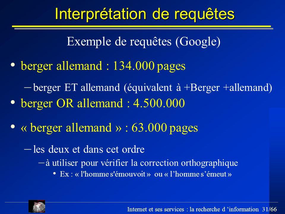 Internet et ses services : la recherche d information 31/66 Interprétation de requêtes Exemple de requêtes (Google) berger allemand : 134.000 pages –