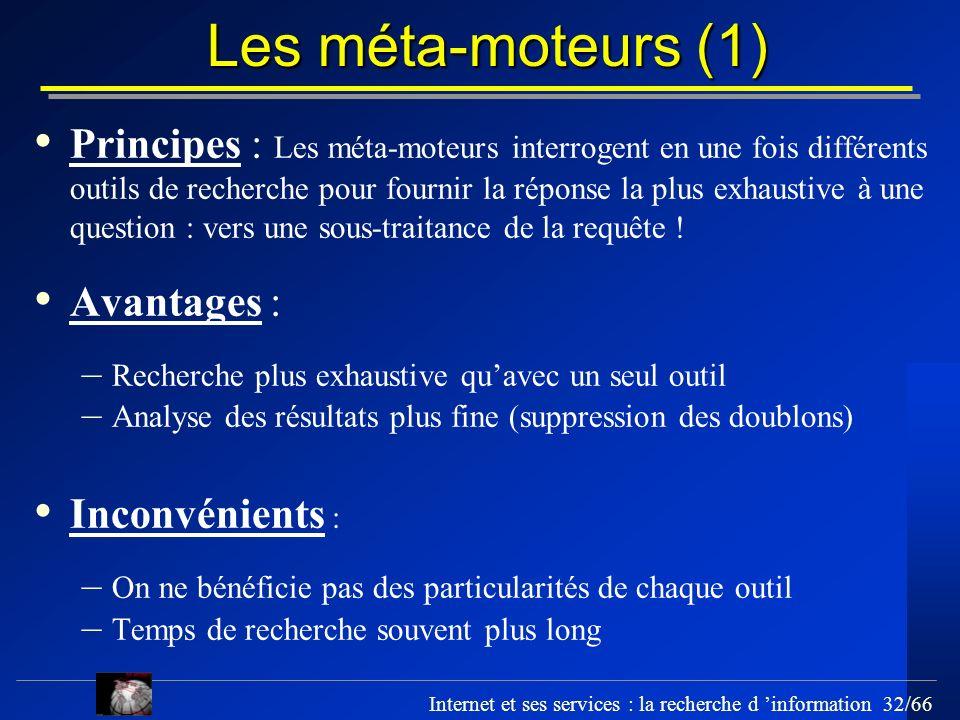 Internet et ses services : la recherche d information 32/66 Les méta-moteurs (1) Principes : Les méta-moteurs interrogent en une fois différents outil