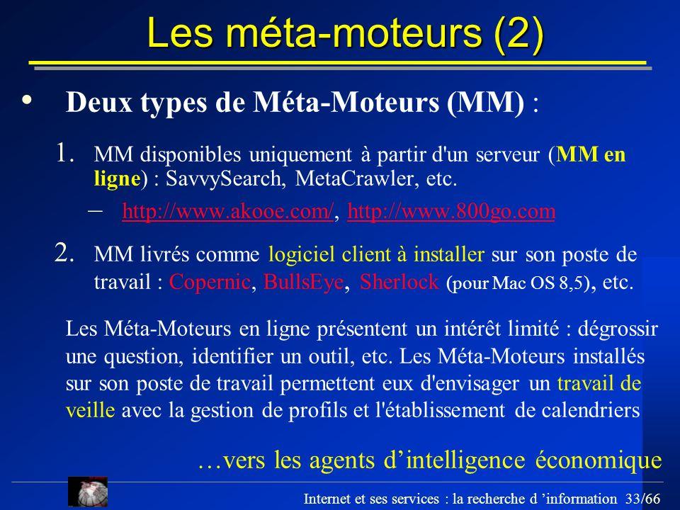 Internet et ses services : la recherche d information 33/66 Les méta-moteurs (2) Deux types de Méta-Moteurs (MM) : 1. MM disponibles uniquement à part