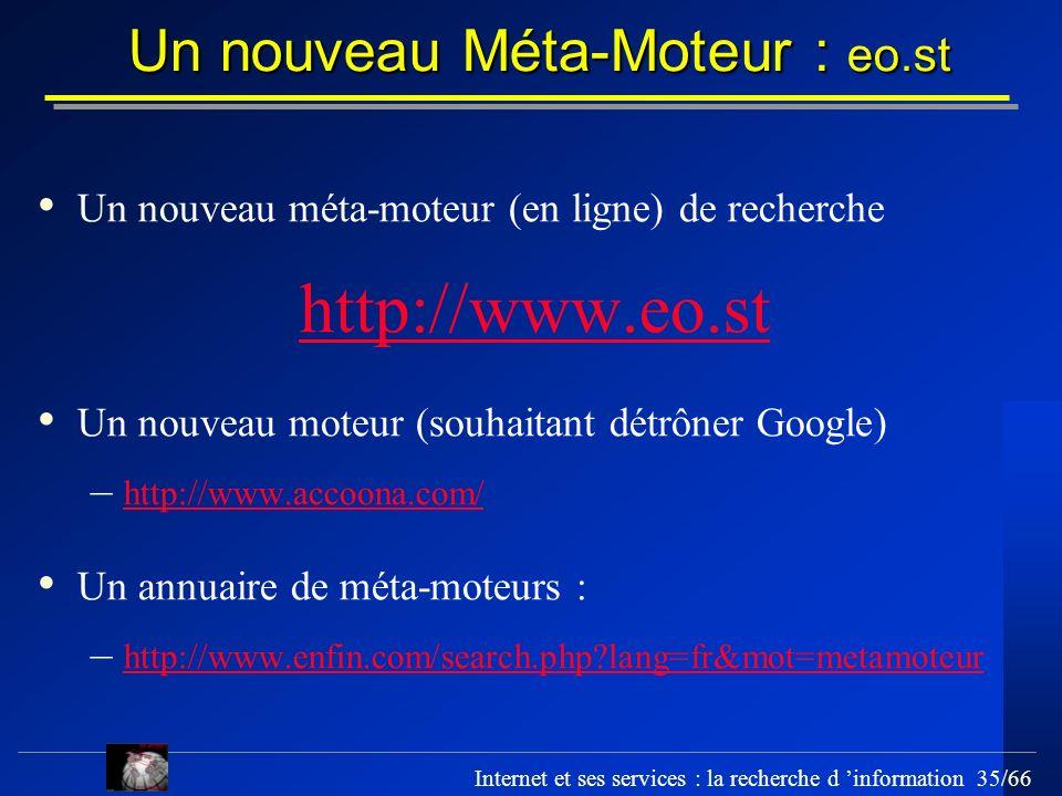 Internet et ses services : la recherche d information 35/66 Un nouveau Méta-Moteur : eo.st Un nouveau méta-moteur (en ligne) de recherche http://www.e