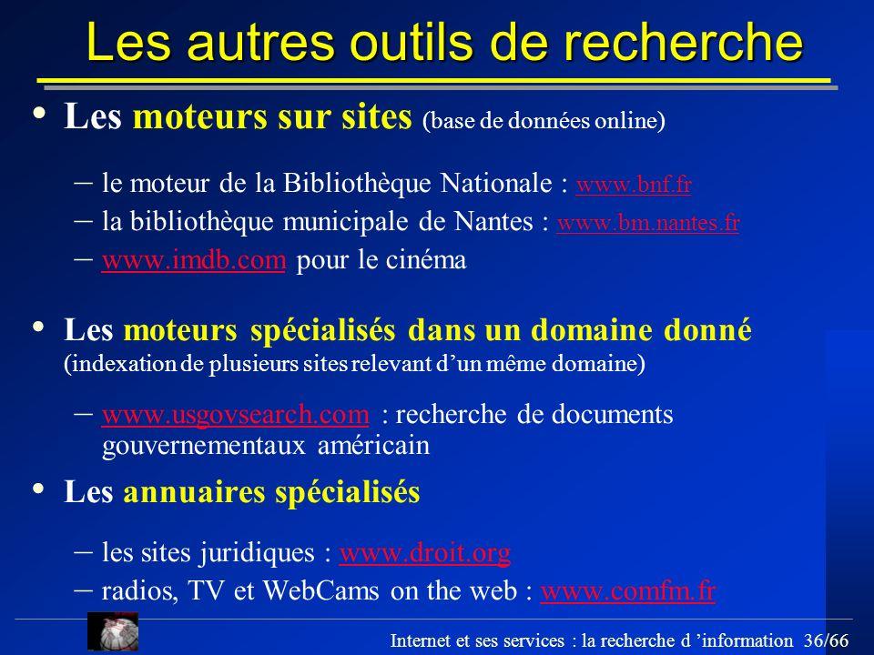 Internet et ses services : la recherche d information 36/66 Les autres outils de recherche Les moteurs sur sites (base de données online) – le moteur
