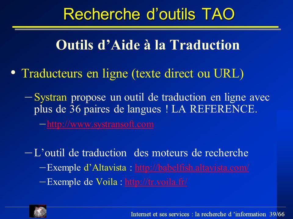 Internet et ses services : la recherche d information 39/66 Recherche doutils TAO Outils dAide à la Traduction Traducteurs en ligne (texte direct ou U