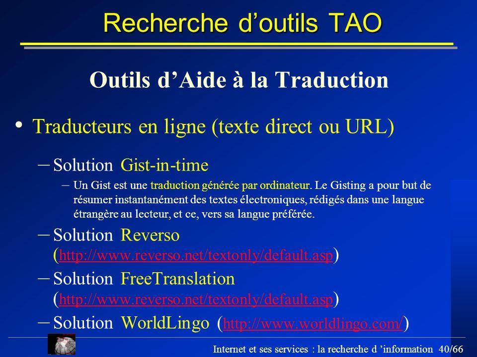 Internet et ses services : la recherche d information 40/66 Recherche doutils TAO Outils dAide à la Traduction Traducteurs en ligne (texte direct ou U