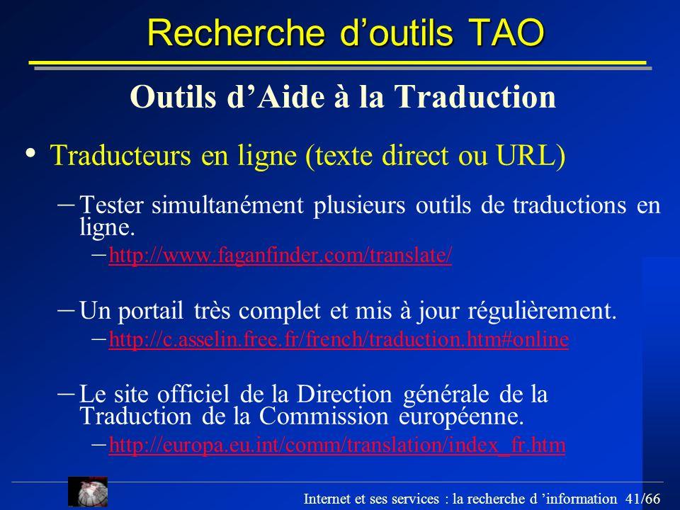 Internet et ses services : la recherche d information 41/66 Recherche doutils TAO Outils dAide à la Traduction Traducteurs en ligne (texte direct ou U