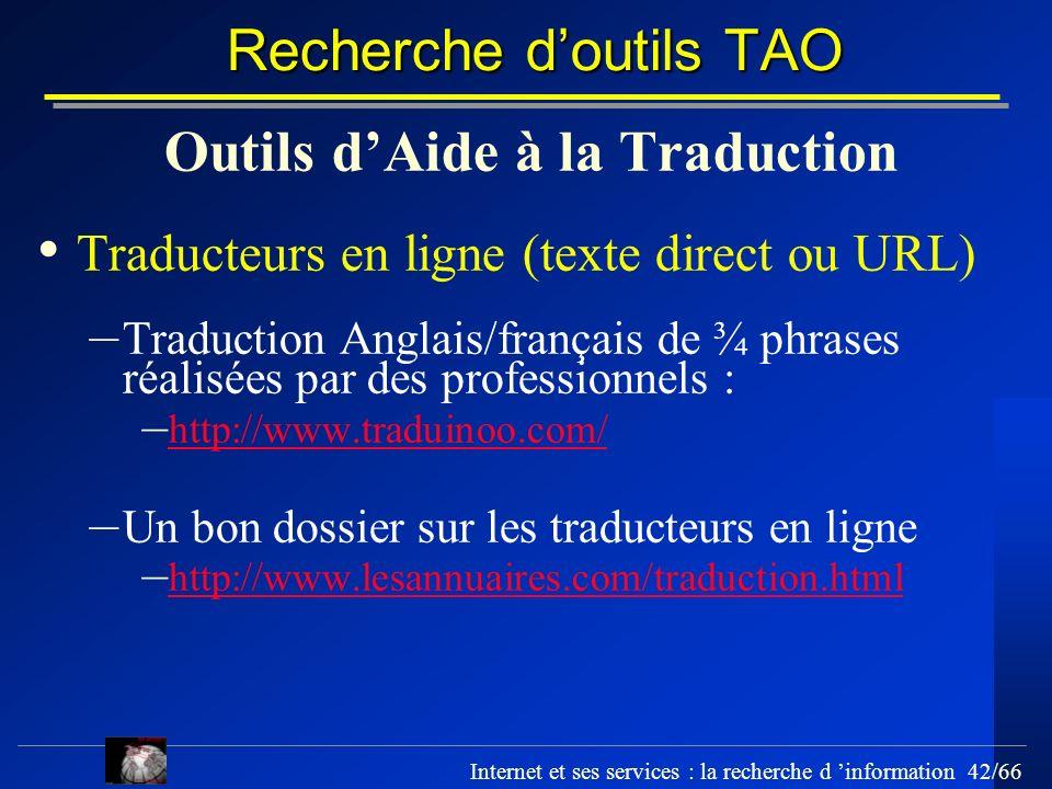Internet et ses services : la recherche d information 42/66 Recherche doutils TAO Outils dAide à la Traduction Traducteurs en ligne (texte direct ou U
