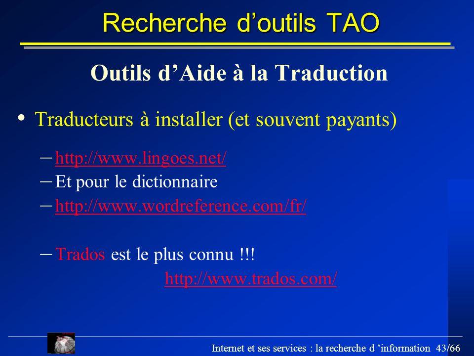 Internet et ses services : la recherche d information 43/66 Recherche doutils TAO Outils dAide à la Traduction Traducteurs à installer (et souvent pay
